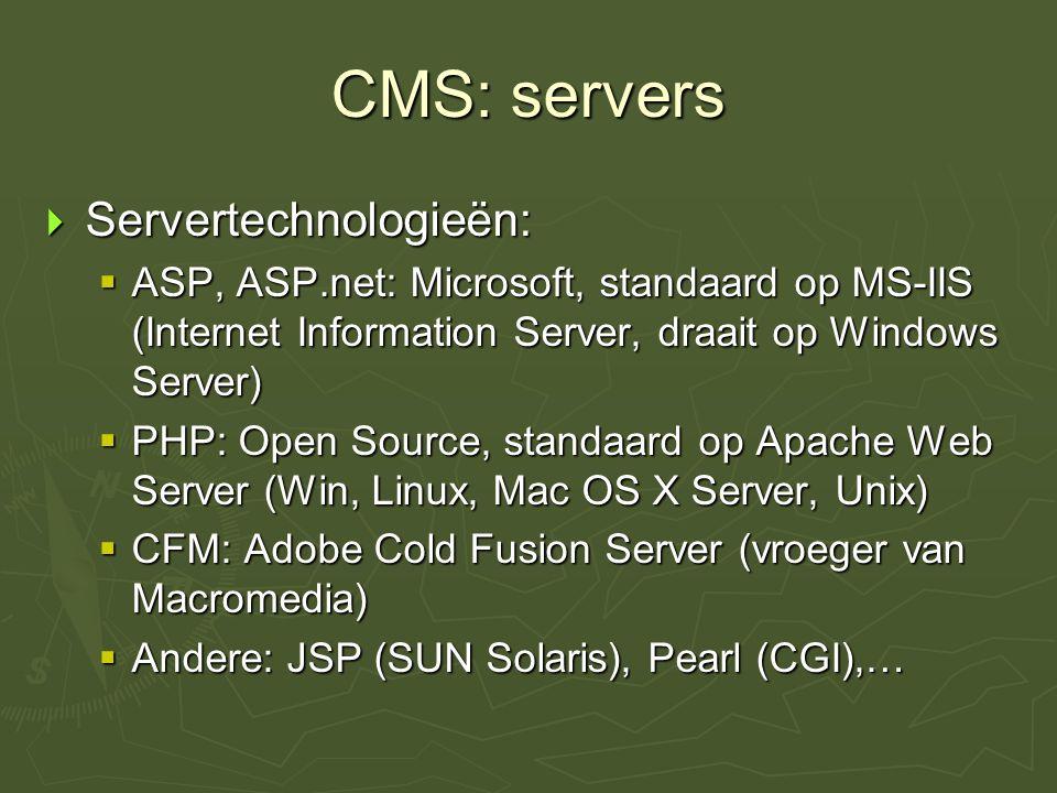 CMS: scripttalen  Serverside-code:  HTML + ASP/PHP/…  De server voert de serverside-code uit  En genereert HTML voor de client  Clientside-code:  Javascript  Java  ActionScript  AJAX
