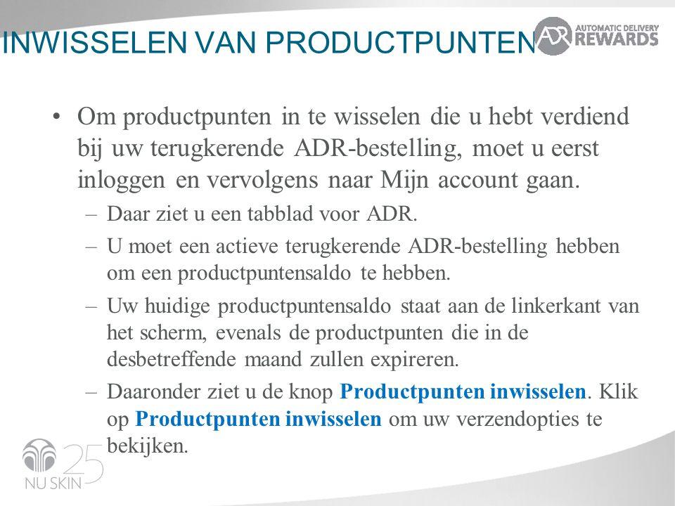 INWISSELEN VAN PRODUCTPUNTEN Om productpunten in te wisselen die u hebt verdiend bij uw terugkerende ADR-bestelling, moet u eerst inloggen en vervolgens naar Mijn account gaan.