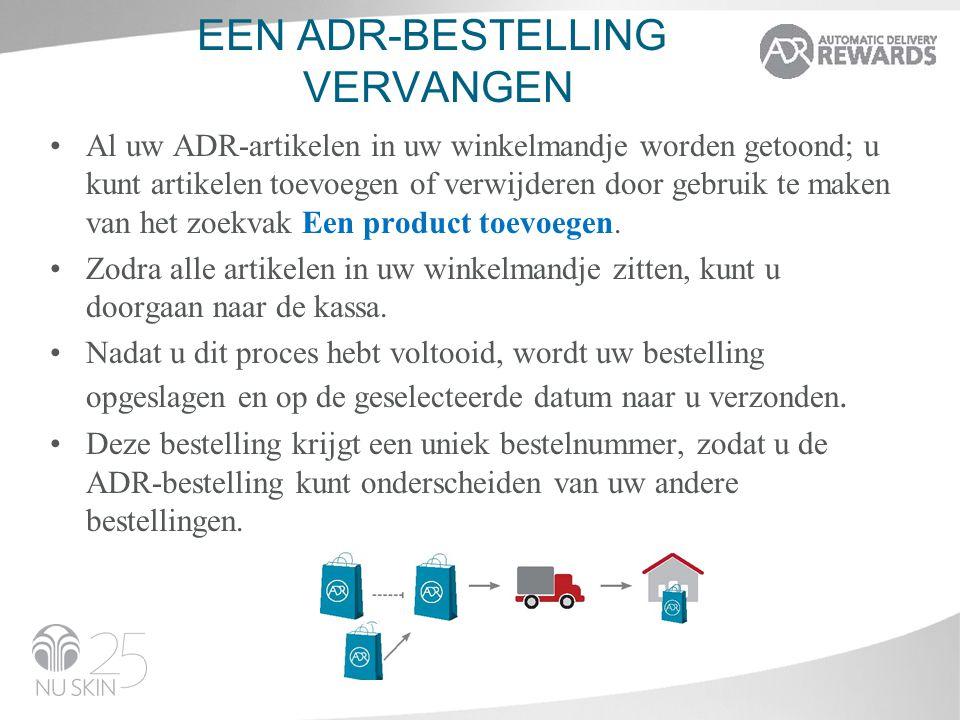 EEN ADR-BESTELLING VERVANGEN Al uw ADR-artikelen in uw winkelmandje worden getoond; u kunt artikelen toevoegen of verwijderen door gebruik te maken van het zoekvak Een product toevoegen.