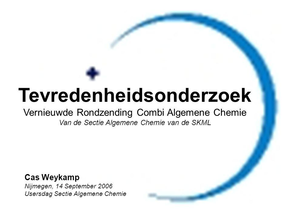 Tevredenheidsonderzoek Vernieuwde Rondzending Combi Algemene Chemie Van de Sectie Algemene Chemie van de SKML Cas Weykamp Nijmegen, 14 September 2006 Usersdag Sectie Algemene Chemie