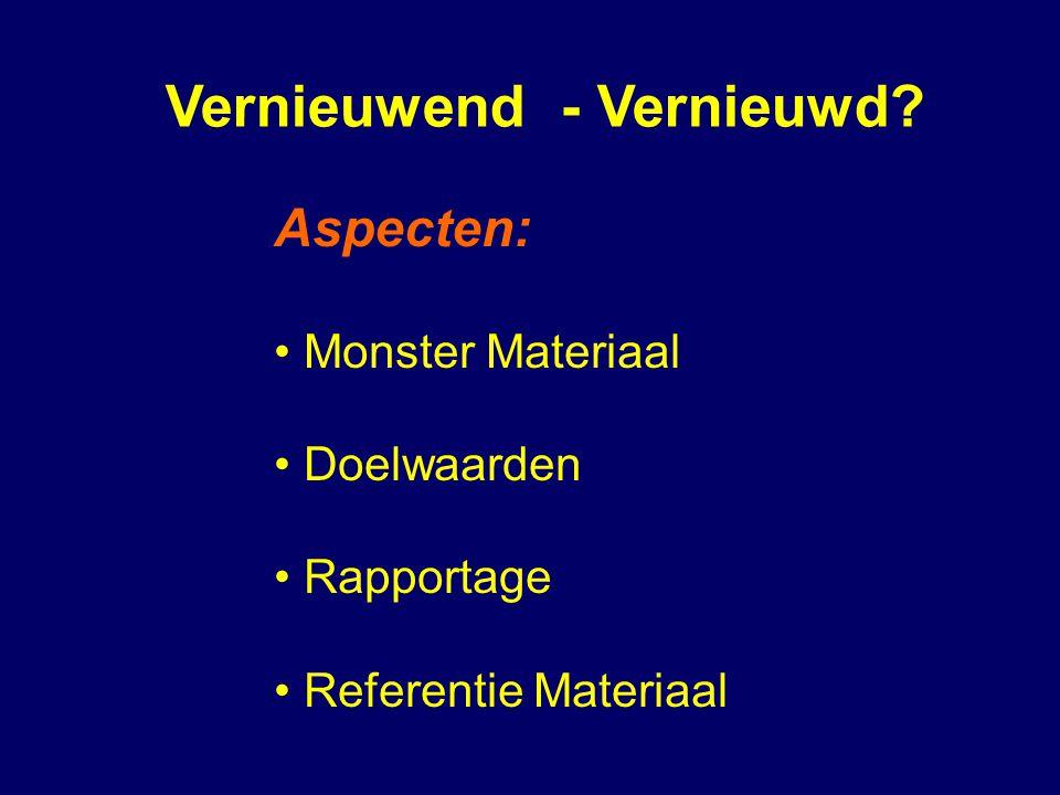 Vernieuwend - Vernieuwd? Aspecten: Monster Materiaal Doelwaarden Rapportage Referentie Materiaal