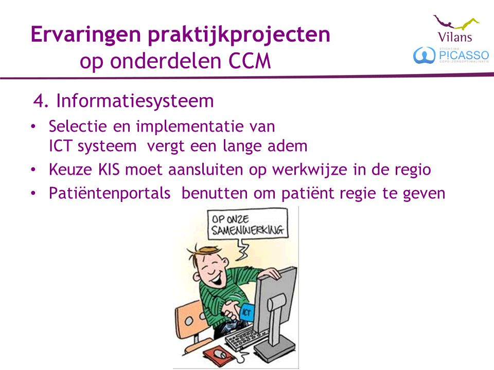Ervaringen praktijkprojecten op onderdelen CCM 4. Informatiesysteem Selectie en implementatie van ICT systeem vergt een lange adem Keuze KIS moet aans