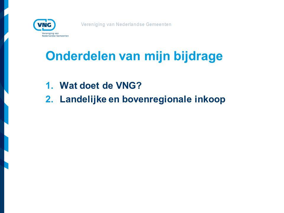 Vereniging van Nederlandse Gemeenten Onderdelen van mijn bijdrage 1.Wat doet de VNG? 2.Landelijke en bovenregionale inkoop