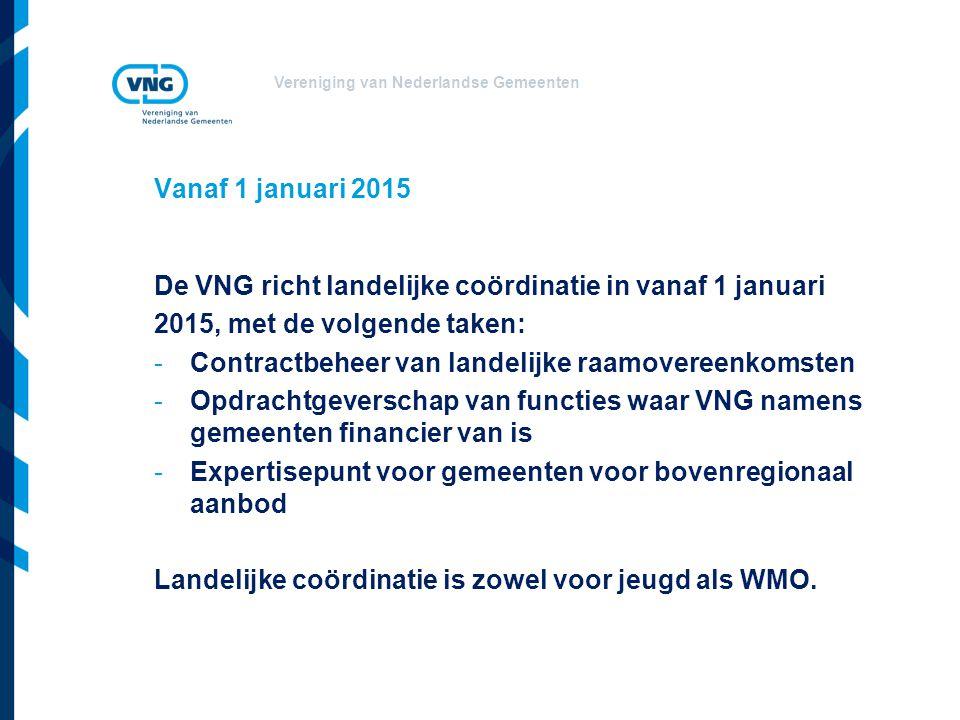Vereniging van Nederlandse Gemeenten Vanaf 1 januari 2015 De VNG richt landelijke coördinatie in vanaf 1 januari 2015, met de volgende taken: -Contrac