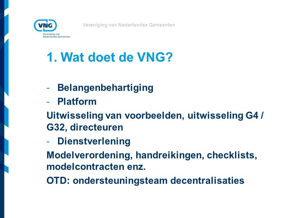 Vereniging van Nederlandse Gemeenten 1. Wat doet de VNG? -Belangenbehartiging -Platform Uitwisseling van voorbeelden, uitwisseling G4 / G32, directeur