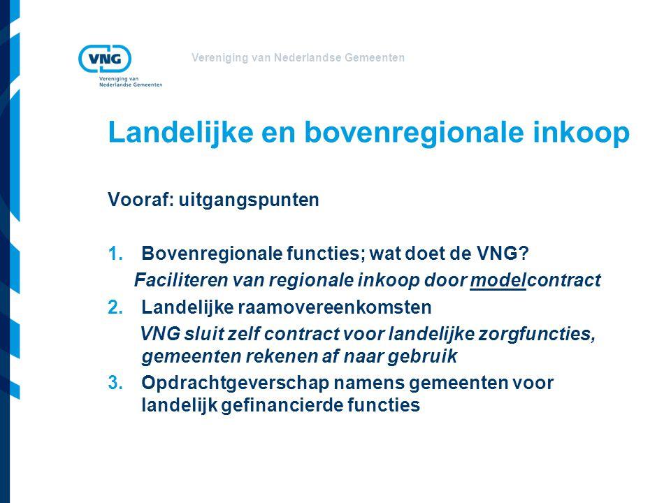Vereniging van Nederlandse Gemeenten Landelijke en bovenregionale inkoop Vooraf: uitgangspunten 1.Bovenregionale functies; wat doet de VNG? Facilitere