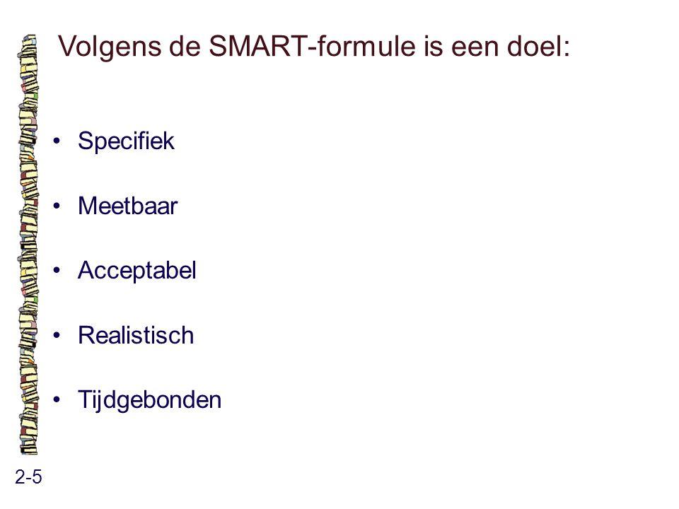 Volgens de SMART-formule is een doel: 2-5 Specifiek Meetbaar Acceptabel Realistisch Tijdgebonden