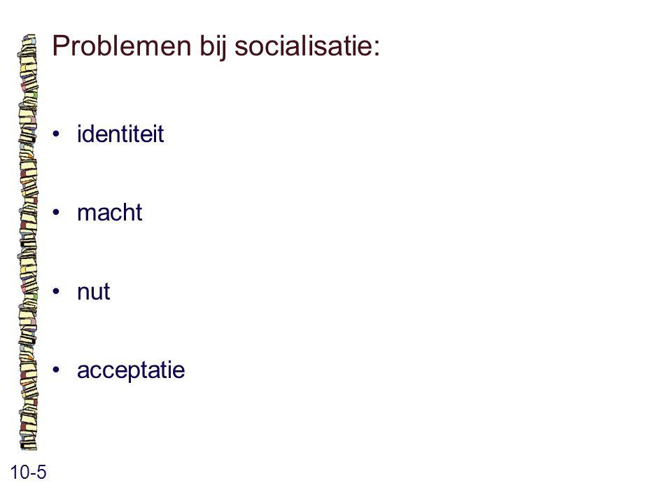 Problemen bij socialisatie: 10-5 identiteit macht nut acceptatie