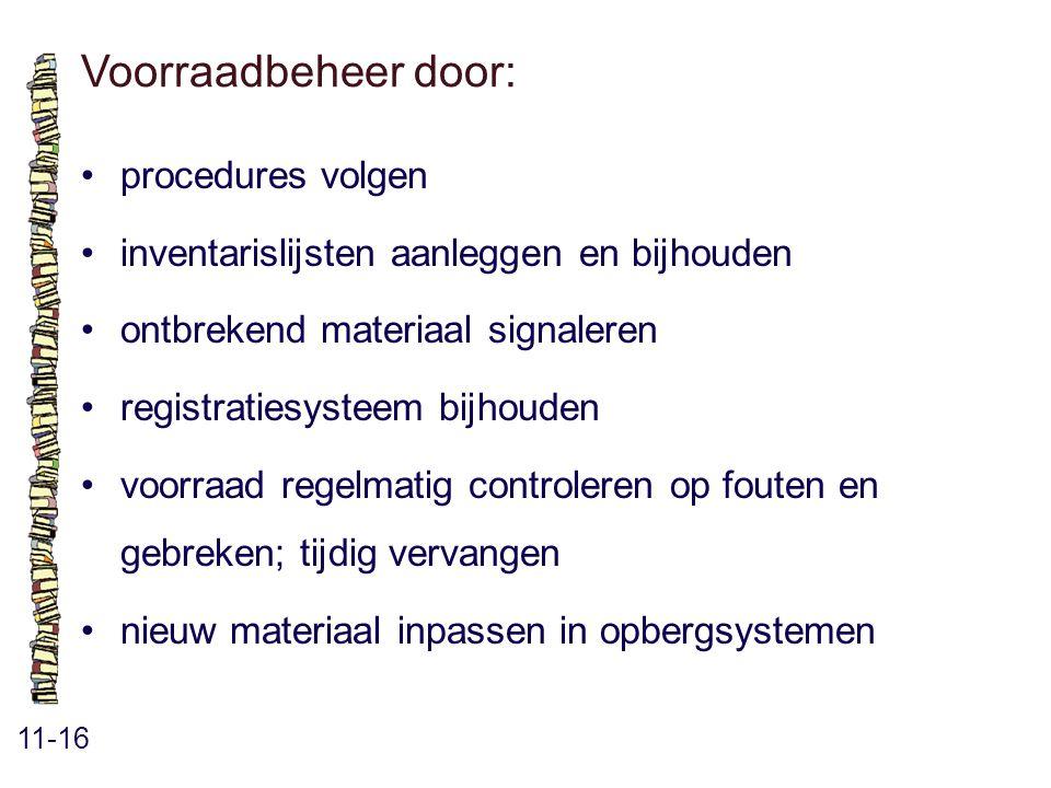 Voorraadbeheer door: 11-16 procedures volgen inventarislijsten aanleggen en bijhouden ontbrekend materiaal signaleren registratiesysteem bijhouden voo