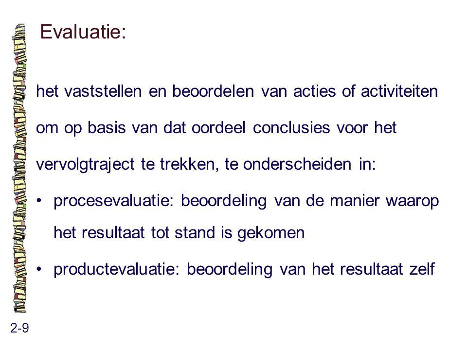 Evaluatie: 2-9 het vaststellen en beoordelen van acties of activiteiten om op basis van dat oordeel conclusies voor het vervolgtraject te trekken, te