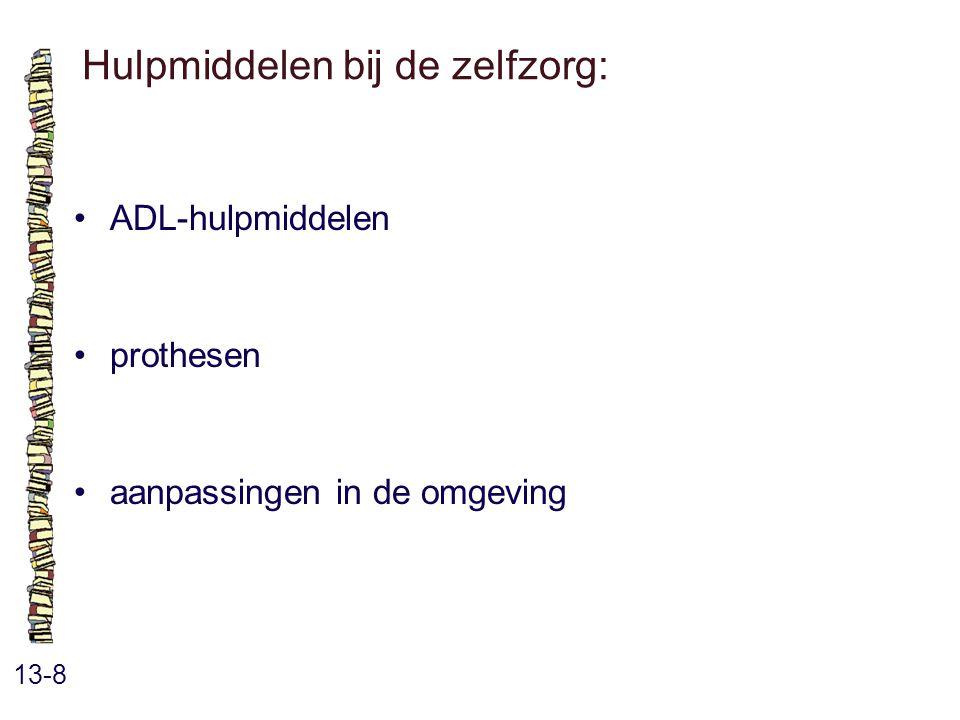 Hulpmiddelen bij de zelfzorg: 13-8 ADL-hulpmiddelen prothesen aanpassingen in de omgeving