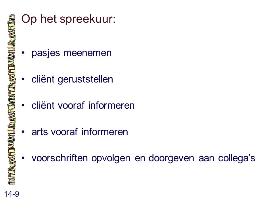 Op het spreekuur: 14-9 pasjes meenemen cliënt geruststellen cliënt vooraf informeren arts vooraf informeren voorschriften opvolgen en doorgeven aan co