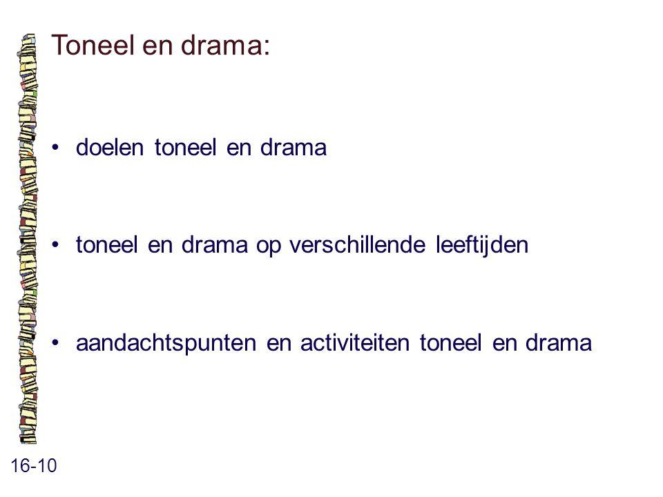 Toneel en drama: 16-10 doelen toneel en drama toneel en drama op verschillende leeftijden aandachtspunten en activiteiten toneel en drama
