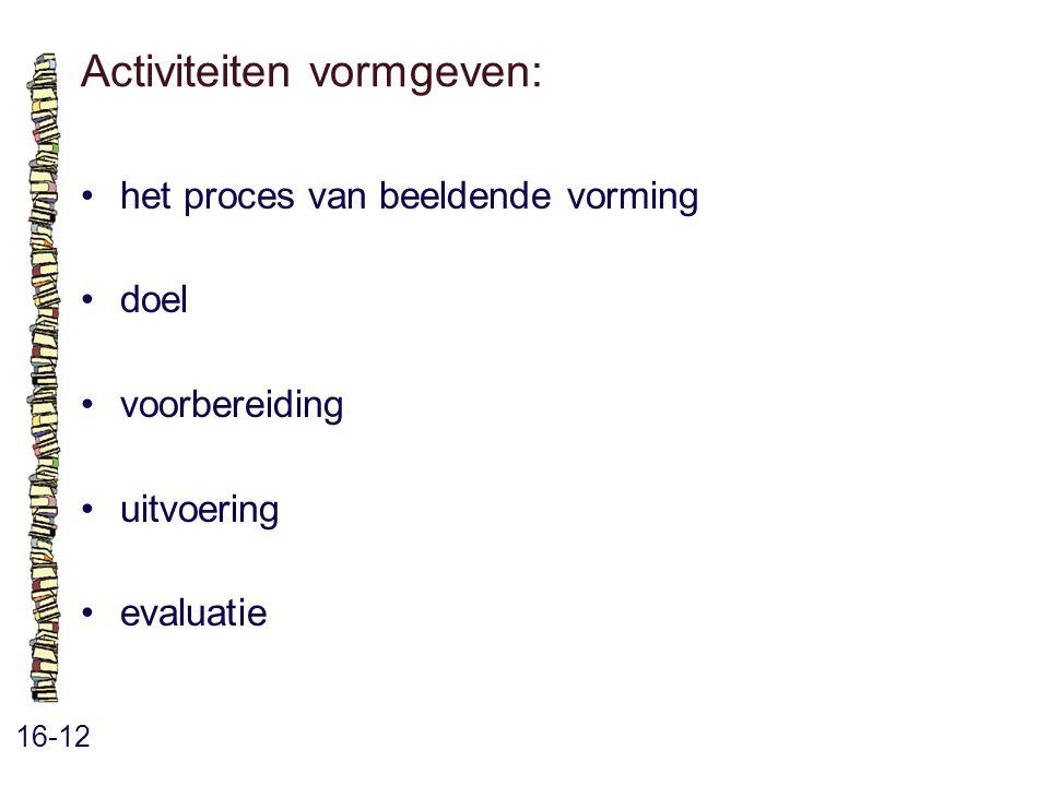 Activiteiten vormgeven: 16-12 het proces van beeldende vorming doel voorbereiding uitvoering evaluatie