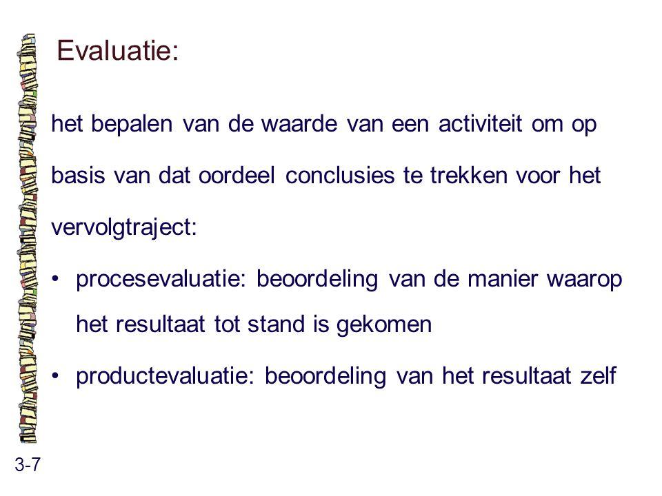 Evaluatie: 3-7 het bepalen van de waarde van een activiteit om op basis van dat oordeel conclusies te trekken voor het vervolgtraject: procesevaluatie