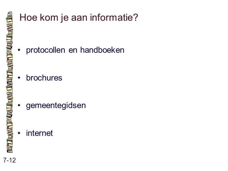 Hoe kom je aan informatie? 7-12 protocollen en handboeken brochures gemeentegidsen internet
