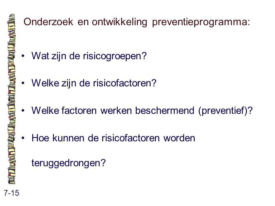 Onderzoek en ontwikkeling preventieprogramma: 7-15 Wat zijn de risicogroepen? Welke zijn de risicofactoren? Welke factoren werken beschermend (prevent