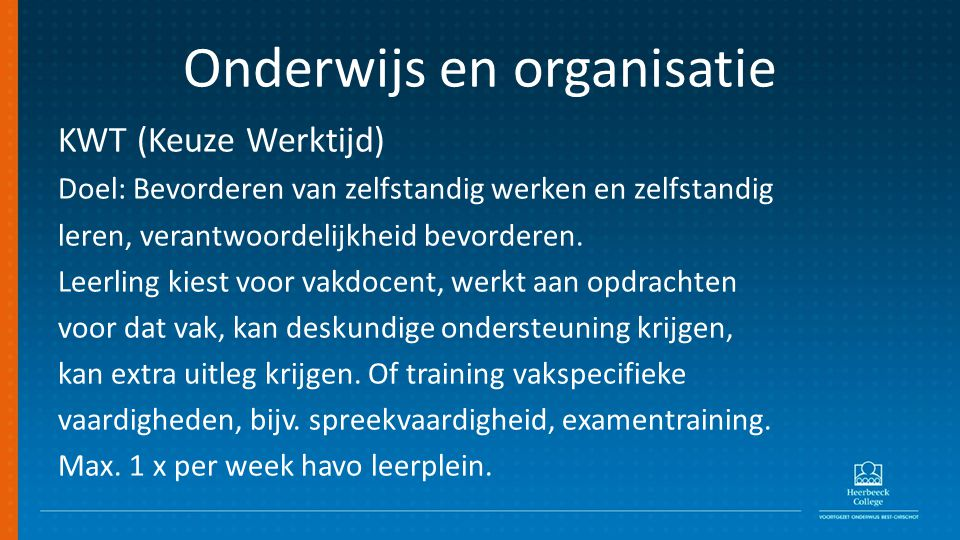 Onderwijs en organisatie KWT (Keuze Werktijd) Doel: Bevorderen van zelfstandig werken en zelfstandig leren, verantwoordelijkheid bevorderen.