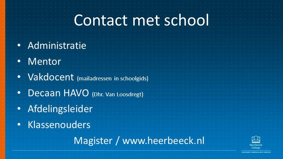 Contact met school Administratie Mentor Vakdocent (mailadressen in schoolgids) Decaan HAVO (Dhr.