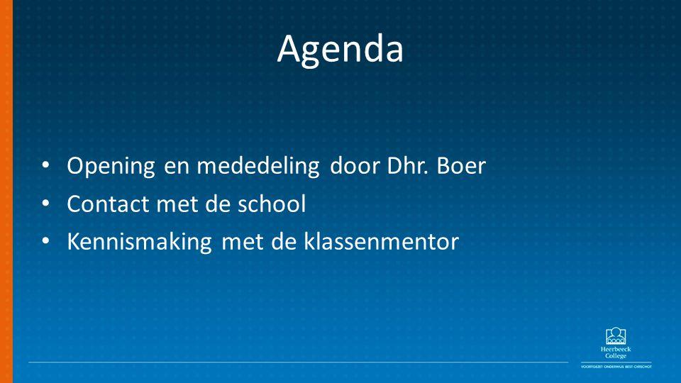 Agenda Opening en mededeling door Dhr. Boer Contact met de school Kennismaking met de klassenmentor