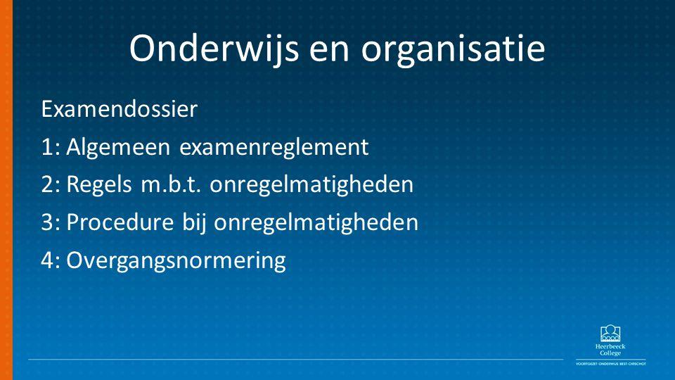 Onderwijs en organisatie Examendossier 1:Algemeen examenreglement 2:Regels m.b.t.