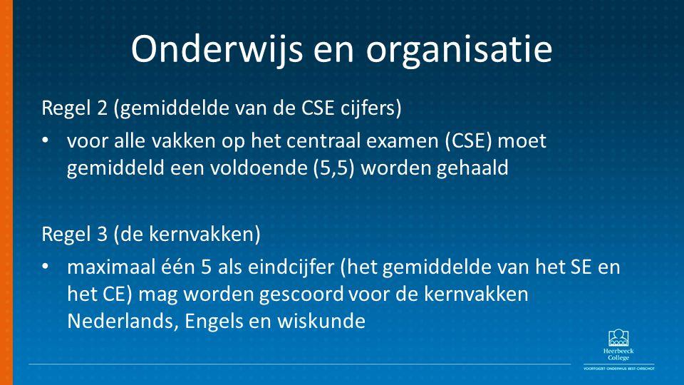 Onderwijs en organisatie Regel 2 (gemiddelde van de CSE cijfers) voor alle vakken op het centraal examen (CSE) moet gemiddeld een voldoende (5,5) worden gehaald Regel 3 (de kernvakken) maximaal één 5 als eindcijfer (het gemiddelde van het SE en het CE) mag worden gescoord voor de kernvakken Nederlands, Engels en wiskunde