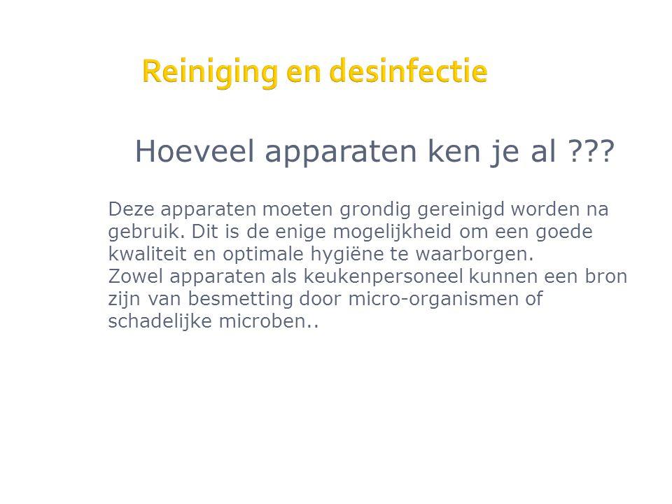 Reiniging en desinfectie Hoeveel apparaten ken je al ??? Deze apparaten moeten grondig gereinigd worden na gebruik. Dit is de enige mogelijkheid om ee
