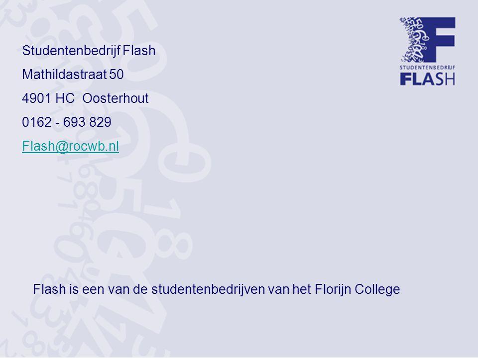 Flash is een van de studentenbedrijven van het Florijn College Studentenbedrijf Flash Mathildastraat 50 4901 HC Oosterhout 0162 - 693 829 Flash@rocwb.nl