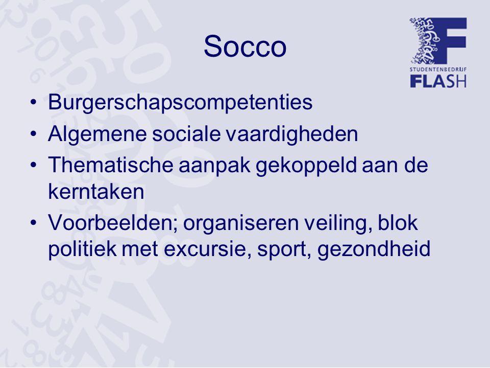 Socco Burgerschapscompetenties Algemene sociale vaardigheden Thematische aanpak gekoppeld aan de kerntaken Voorbeelden; organiseren veiling, blok politiek met excursie, sport, gezondheid