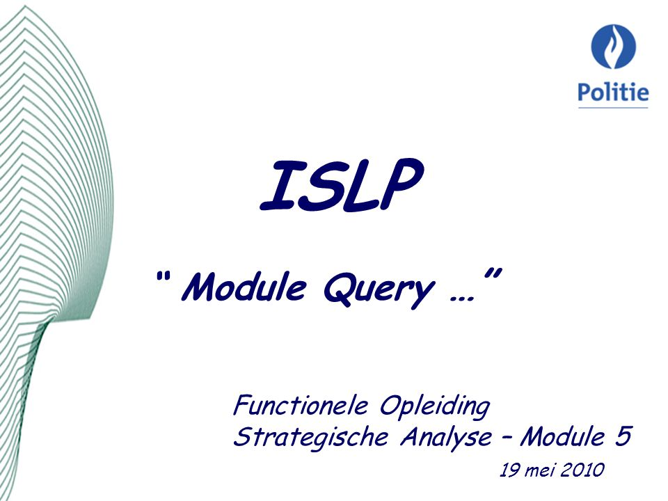 ISLP Module Query … Functionele Opleiding Strategische Analyse – Module 5 19 mei 2010