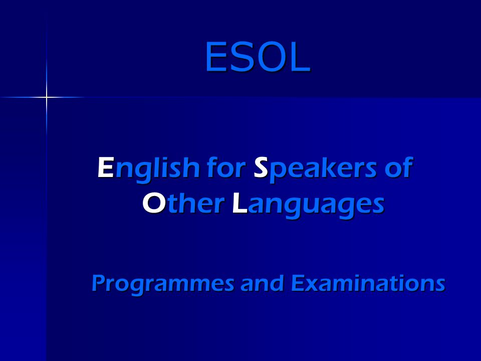 English for Speakers of Other Languages Programmes and Examinations Programmes and Examinations ESOL ESOL