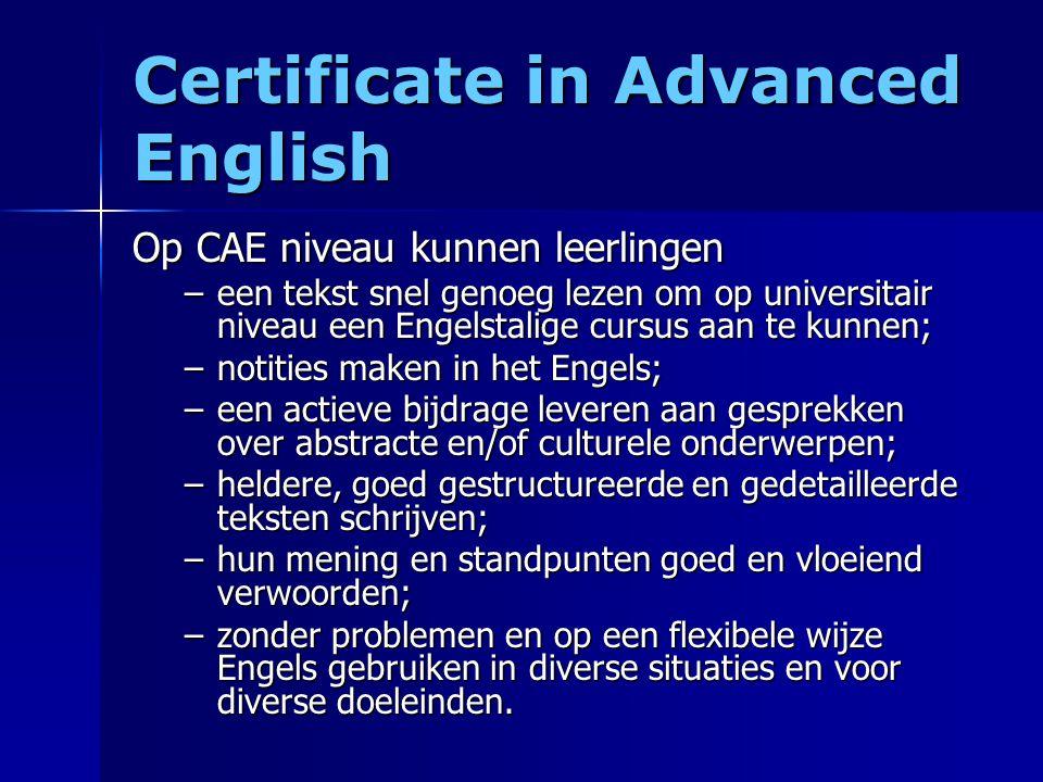 Examenprogramma Het examen voor FCE en CAE bestaat uit vijf onderdelen ('papers') te weten: –Reading (tekstbegrip) –Writing (schrijfvaardigheid) –Use of English (idioom en grammatica) –Listening (luistervaardigheid) –Speaking (spreekvaardigheid)