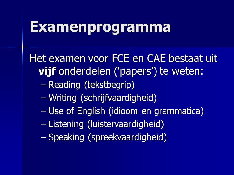 CAE Reading Het examen tekstbegrip bestaat uit VIER onderdelen, te weten: 1.