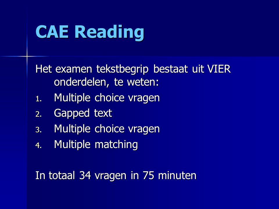 CAE Writing Writing op CAE niveau bestaat uit twee onderdelen Writing op CAE niveau bestaat uit twee onderdelen Deel 1 (opdracht ligt al vast): artikel, brief, voorstel of verslag van 180-220 woorden Deel 1 (opdracht ligt al vast): artikel, brief, voorstel of verslag van 180-220 woorden Deel 2 keuze uit: artikel, essay, verslag of recensie, 220-260 woorden Deel 2 keuze uit: artikel, essay, verslag of recensie, 220-260 woorden Twee opdrachten in 90 minuten