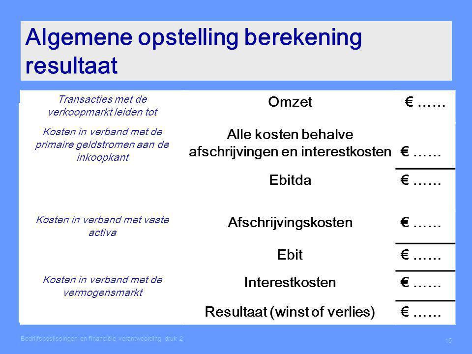 Algemene opstelling berekening resultaat Transacties met de verkoopmarkt leiden tot Omzet€ …… Kosten in verband met de primaire geldstromen aan de ink