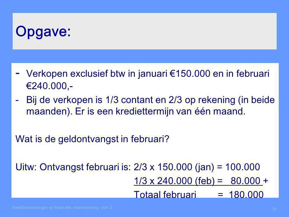 Opgave: - Verkopen exclusief btw in januari €150.000 en in februari €240.000,- -Bij de verkopen is 1/3 contant en 2/3 op rekening (in beide maanden).