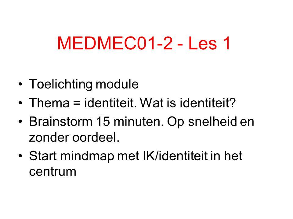 MEDMEC01-2 - Les 1 Toelichting module Thema = identiteit. Wat is identiteit? Brainstorm 15 minuten. Op snelheid en zonder oordeel. Start mindmap met I
