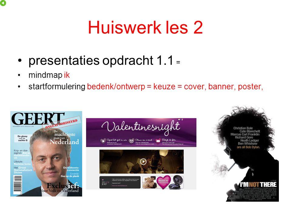 Huiswerk les 2 presentaties opdracht 1.1 = mindmap ik startformulering bedenk/ontwerp = keuze = cover, banner, poster,