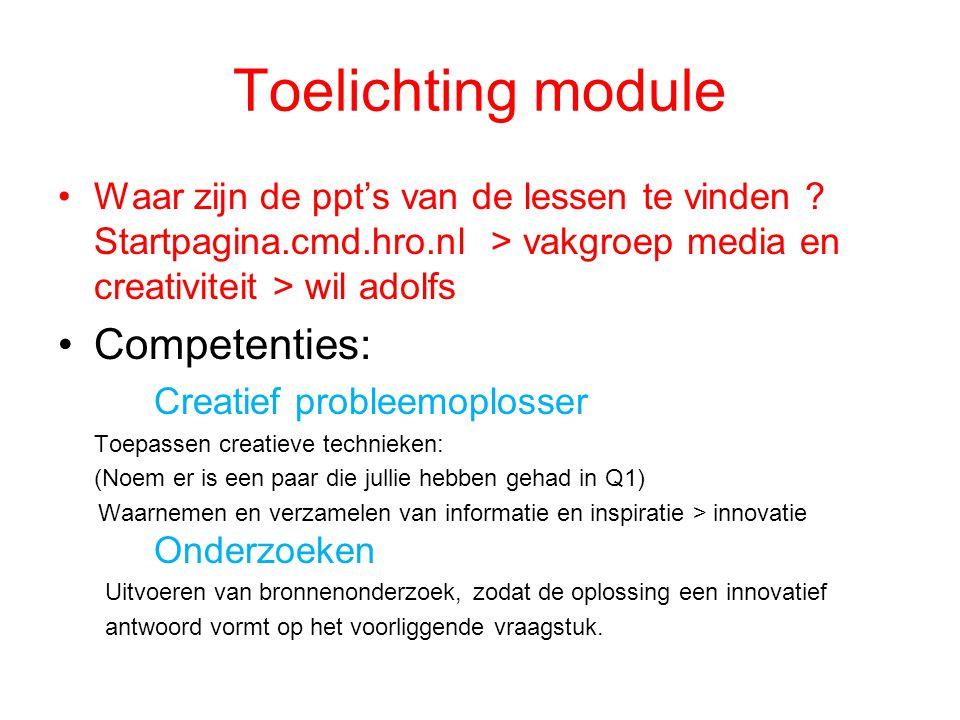 Toelichting module Waar zijn de ppt's van de lessen te vinden ? Startpagina.cmd.hro.nl > vakgroep media en creativiteit > wil adolfs Competenties: Cre
