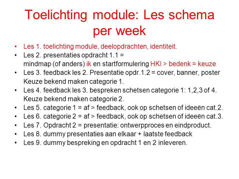 Toelichting module: Les schema per week Les 1. toelichting module, deelopdrachten, identiteit. Les 2. presentaties opdracht 1.1 = mindmap (of anders)