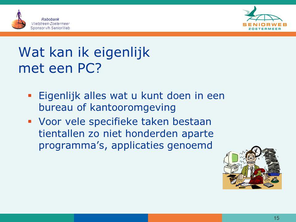 Rabobank Vlietstreek-Zoetermeer Sponsor v/h SeniorWeb 15 Wat kan ik eigenlijk met een PC?  Eigenlijk alles wat u kunt doen in een bureau of kantoorom