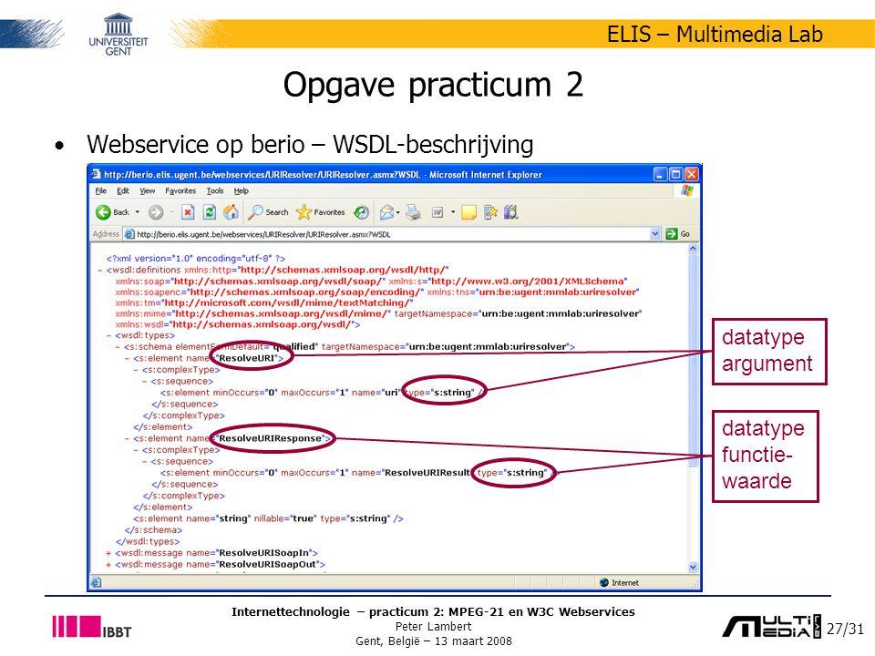 27/31 ELIS – Multimedia Lab Internettechnologie – practicum 2: MPEG-21 en W3C Webservices Peter Lambert Gent, België – 13 maart 2008 Opgave practicum 2 Webservice op berio – WSDL-beschrijving datatype argument datatype functie- waarde