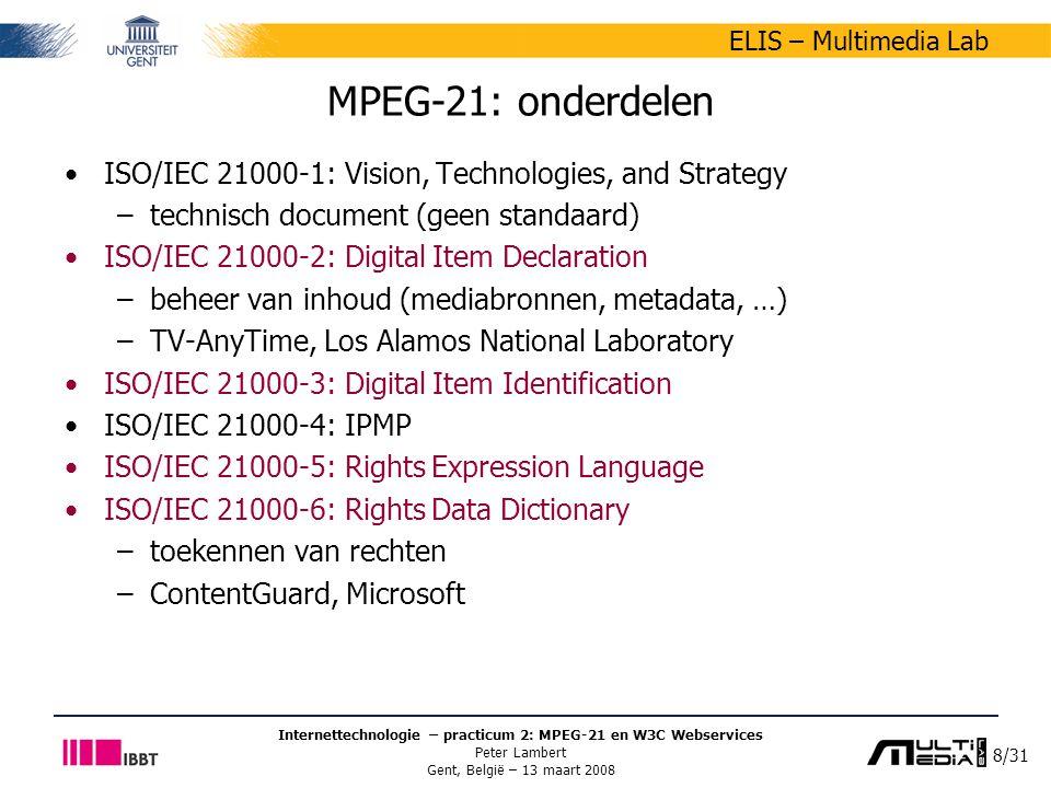8/31 ELIS – Multimedia Lab Internettechnologie – practicum 2: MPEG-21 en W3C Webservices Peter Lambert Gent, België – 13 maart 2008 MPEG-21: onderdele
