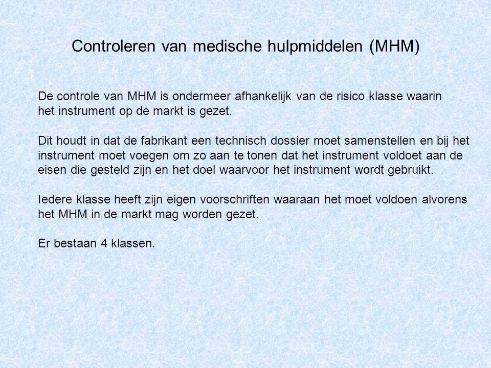 Controleren van medische hulpmiddelen (MHM) De controle van MHM is ondermeer afhankelijk van de risico klasse waarin het instrument op de markt is gez