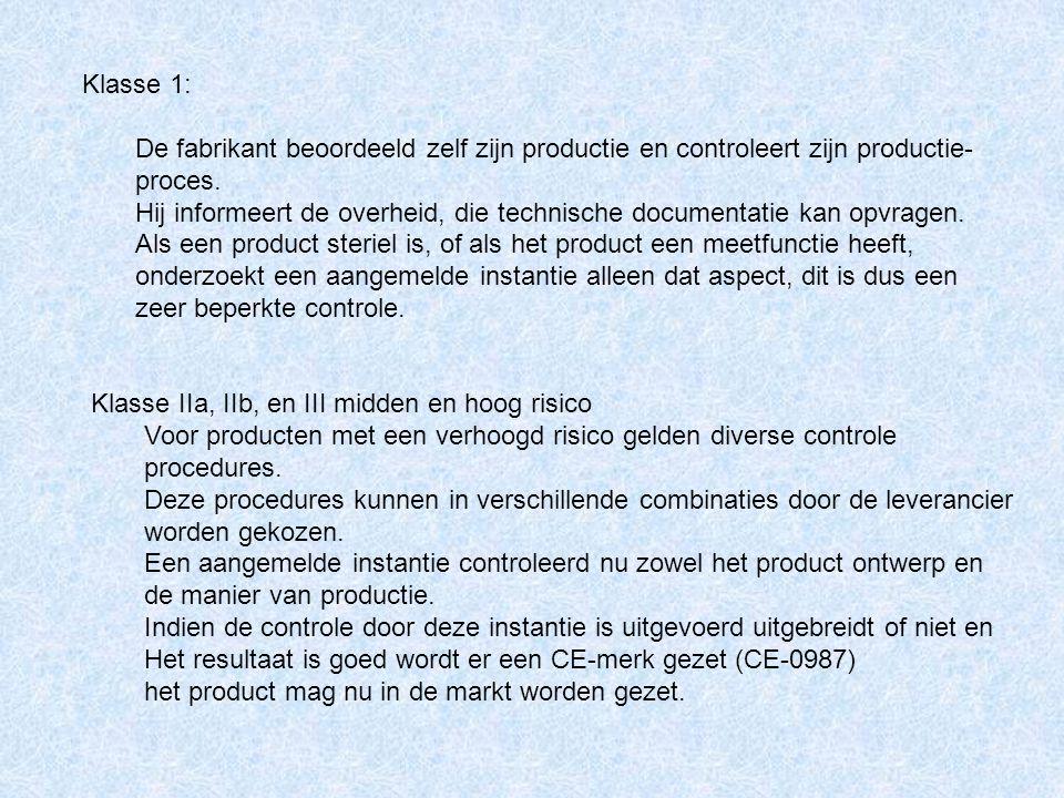 Klasse 1: De fabrikant beoordeeld zelf zijn productie en controleert zijn productie- proces. Hij informeert de overheid, die technische documentatie k