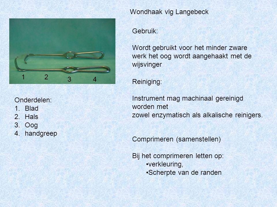 Wondhaak vlg Langebeck 12 34 Onderdelen: 1.Blad 2.Hals 3.Oog 4.handgreep Gebruik: Wordt gebruikt voor het minder zware werk het oog wordt aangehaakt met de wijsvinger Reiniging: Instrument mag machinaal gereinigd worden met zowel enzymatisch als alkalische reinigers.