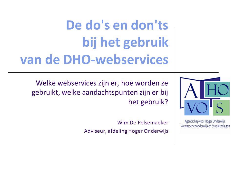De do s en don ts bij het gebruik van de DHO-webservices Welke webservices zijn er, hoe worden ze gebruikt, welke aandachtspunten zijn er bij het gebruik.