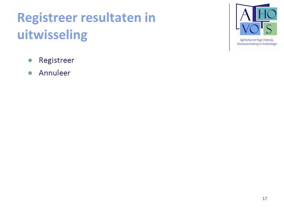 17 Registreer resultaten in uitwisseling Registreer Annuleer