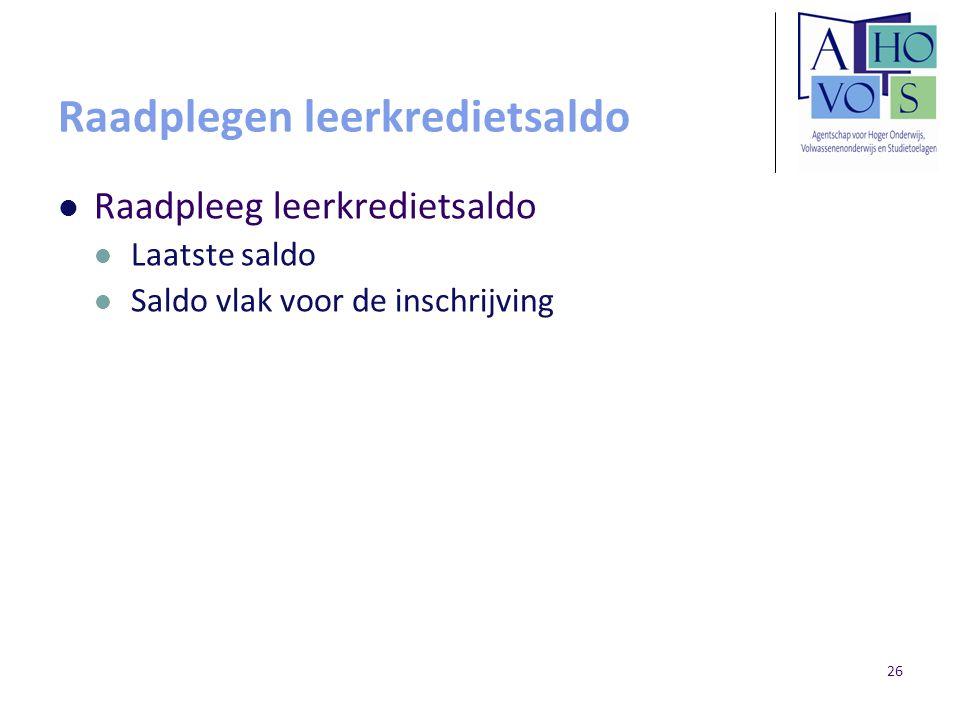 26 Raadplegen leerkredietsaldo Raadpleeg leerkredietsaldo Laatste saldo Saldo vlak voor de inschrijving