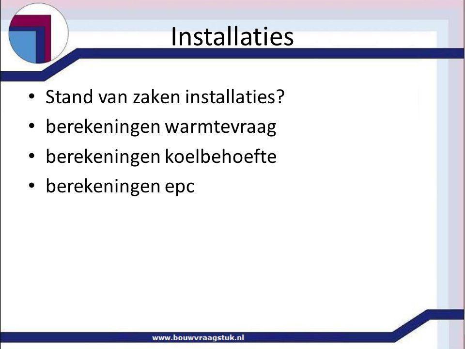 Stand van zaken installaties? berekeningen warmtevraag berekeningen koelbehoefte berekeningen epc